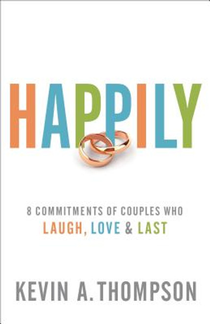 Happily: 8 Commitments of Couples Who Laugh, Love & Last