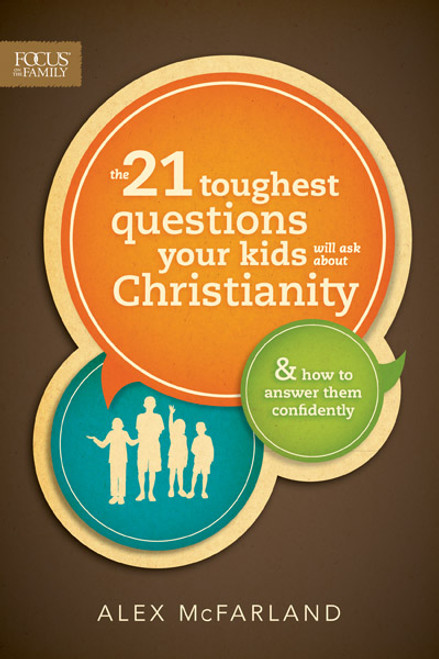 The 21 Toughest Questions Your Kids Will Ask about Christianity (Digital)