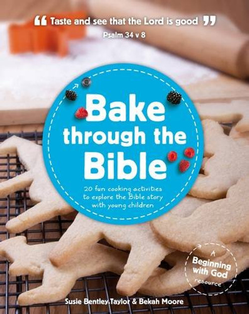 Bake Through the Bible: 20 Cooking Activities to Explore Bible Truths with Your Child