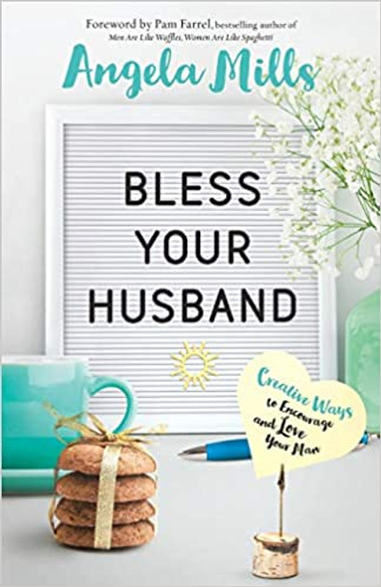 Bless Your Husband: Creative Ways to Encourage and Love Your Man