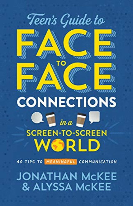 The Teen's Guide to Face-To-Face Connections in a Screen-To-Screen World: 40 Tips to Meaningful Communication