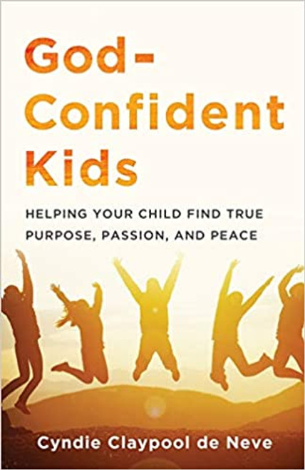 God-Confident Kids: Helping Your Child Find True Purpose, Passion, and Peace