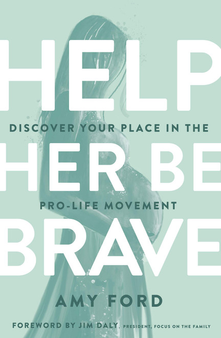 Help Her Be Brave: Discover Your Place in the Pro-Life Movement
