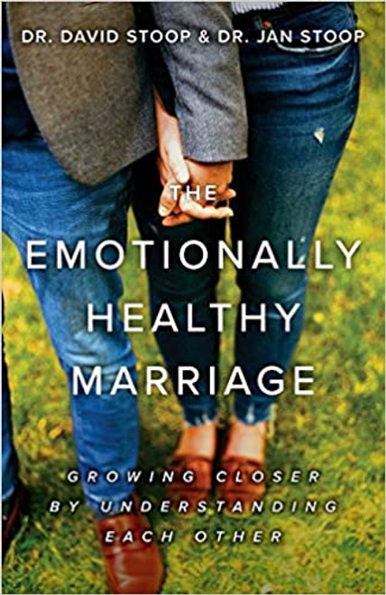 The Emotionally Healthy Marriage: Growing Closer by Understanding Each Other S