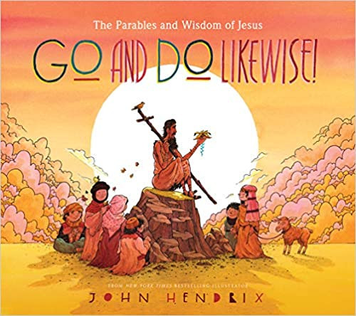 Go and Do Likewise! The Parables and Wisdom of Jesus