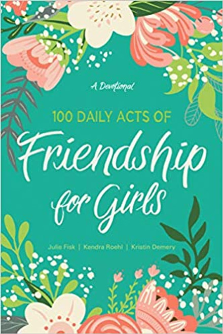 100 Daily Acts of Friendship for Girls: A Devotional