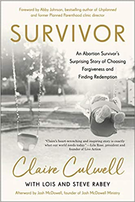 Survivor: An Abortion Survivor's Surprising Story of Choosing Forgiveness and Finding Redemption