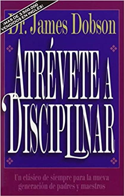 Atrévete a Disciplinar (Nueva Edición): Un Clásico de Siempre Para La Nueva Generación de Padres Y Maestros