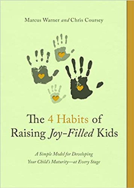 The 4 Habits of Raising Joy-Filled Kids: A Simple Model for Developing Your Child's Maturity- At Every Stage