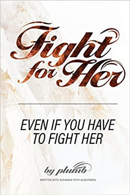 FIGHT FOR HER - Even If You Have To Fight Her