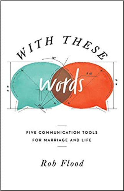 With These Words: Five Communication Tools for Marriage and Life