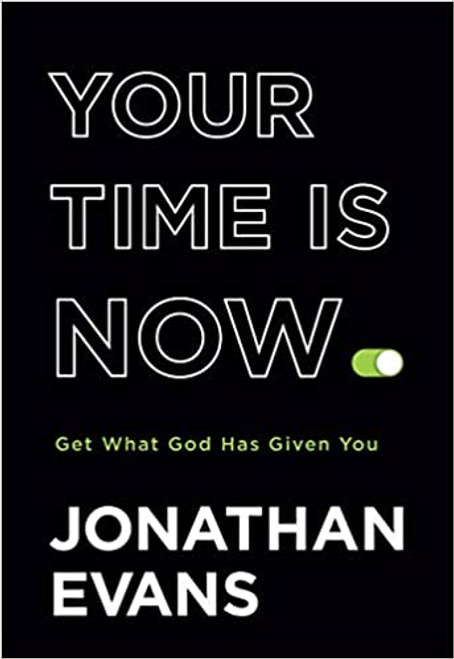 Your Time Is Now: Get What God Has Given You