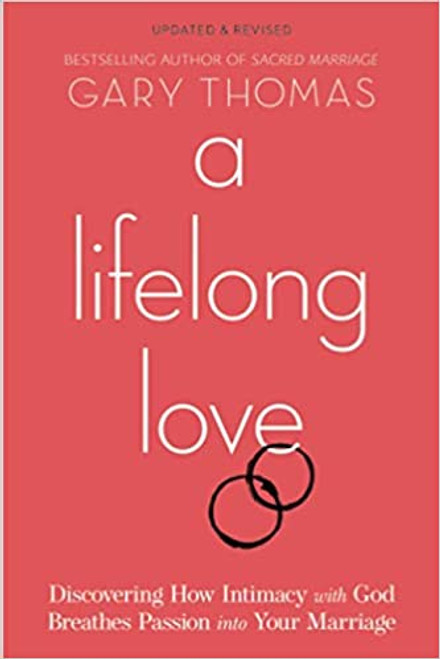 A Lifelong Love: Discover How Intimacy With God Breathes Passion Into Your Marriage