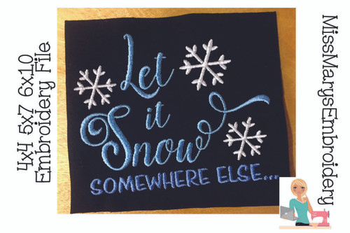 Let it Snow Someplace Else Embroidery