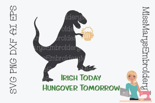Irish Today Hungover Tomorrow T-Rex SVG