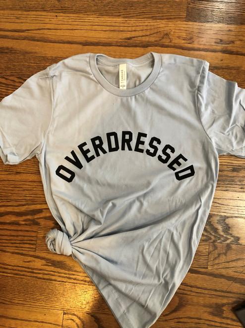 Overdressed Tshirt