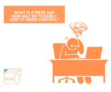 What Is Stress and How May We Possibly Keep It Under Control?
