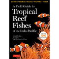 A Field Guide to the Tropical Reef Fishes of the Indo-Pacific