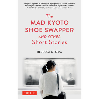 The Mad Kyoto Shoe Swapper and Other Short Stories