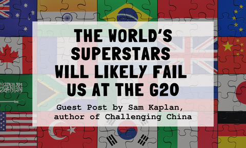 The World's Superstars Will Likely Fail Us at the G20: Guest Post by Sam Kaplan