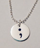 """Semicolon Sterling Silver Small Circle Hand Stamped Necklace and choice of chain. ~ Project Semicolon ~ Depression, Suicide, Addiction & Self-Injury Recovery & Prevention . Choose from five custom finish options. It is shown with a Polished Finish on a Solid Sterling Silver Diamond Bead Chain. Use the drop down menu to add Genuine Swarovski Birthstones.  This piece is inspired by the Project Semicolon Movement. Project Semicolon (The Semicolon Project) is a faith-based non-profit movement dedicated to presenting hope and love to those who are struggling with depression, suicide, addiction and self-injury. """"A semicolon represents a sentence the author could have ended, but chose not to. The sentence is your life and the author is you."""" - Project Semicolon  SIZE:  Solid Sterling Silver 1/2"""" Round"""
