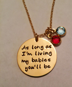 """Hand Stamped Round """"As long as I'm living, my babies you'll be."""" Round Gold-Filled Necklace and choice of chain. The saying can be changed to my baby you'll be instead of babies. Necklace is shown Polished on a 14K Gold Fill Rolo Chain. Use the drop down menu to add Genuine Swarovski Birthstones. *Finish options are pictured in silver, but you will receive the product in 14K Gold-Filled. Aged and Hammered Oxidized finishes not available in Gold-Filled.   SIZE: One 14K Gold-Filled 1"""" Round stamped, """"As long as I'm living, my babies you'll be."""" One 14K Gold Plated Genuine Swarovski Birthstone"""