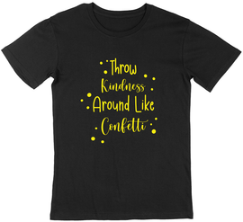 """Throw Kindness Around Like Confetti"" Gold Edition"
