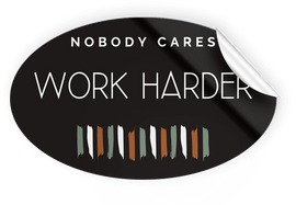 Birchem Therapeutic | Nobody Cares Work Harder Sticker