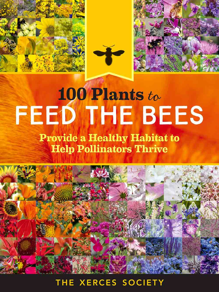 100 Plants to Feed the Bees by The Xerces Society
