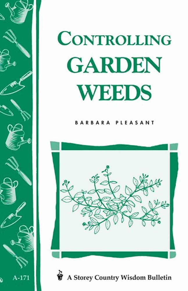 Controlling Garden Weeds by Barbara Pleasant