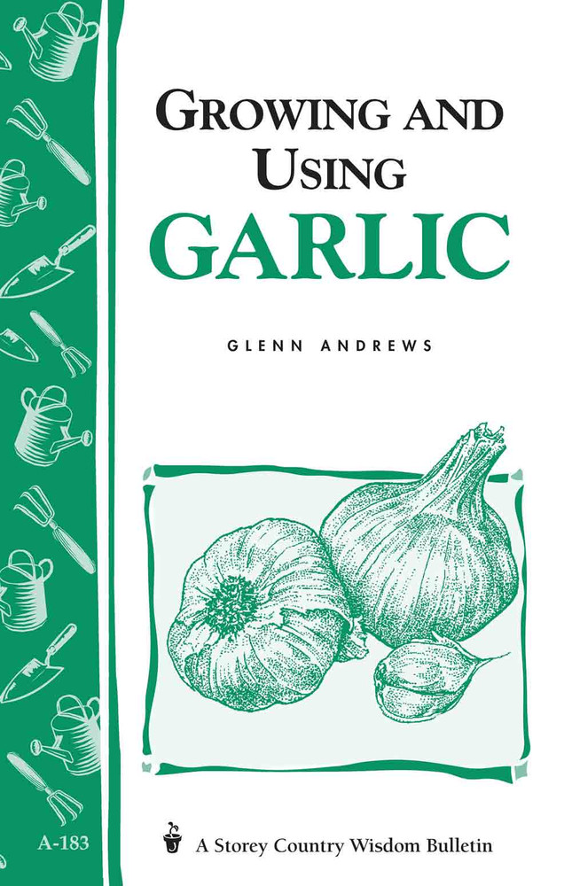 Growing and Using Garlic by Glenn Andrews