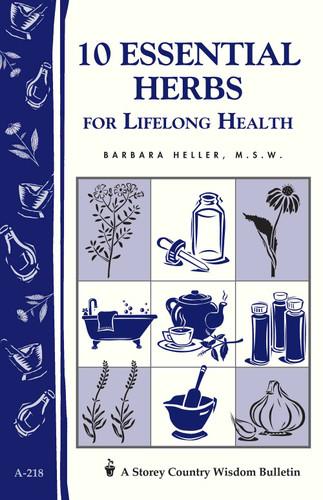 10 Essential Herbs for Lifelong Health by Barbara Heller