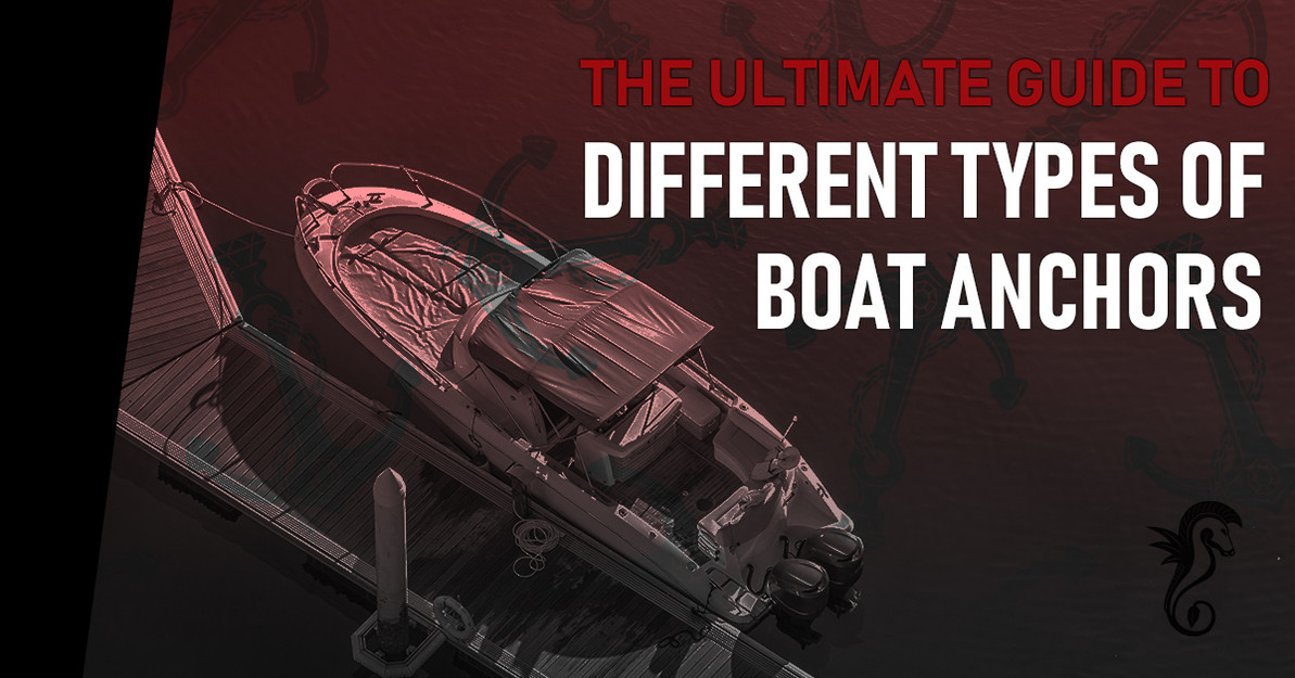 The Ultimate Guide to Different Types of Boat Anchors