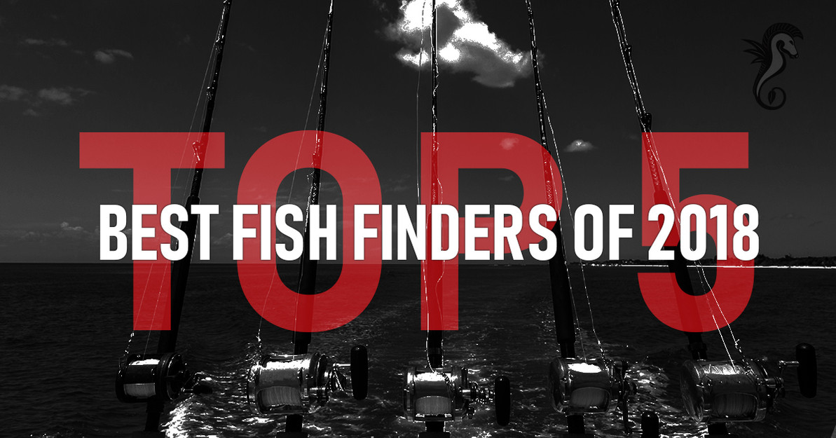 Top 5 Best Fish Finders for 2018