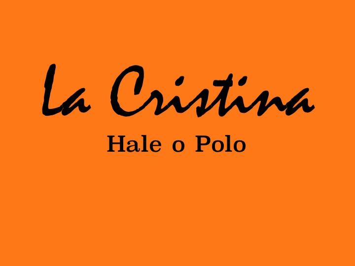 La Cristina - Hale o Polo