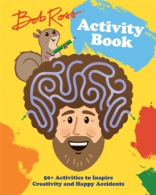 Bob Ross Activity Book : 50+ Activities to Inspire Creativity and Happy Accidents