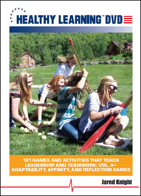 101 Games and Activities that Teach Leadership and Teamwork: Vol. #4-Adaptability, Affinity, and Reflection Games