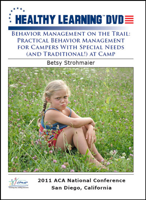 Behavior Management on the Trail: Practical Behavior Management for Campers With Special Needs (and Traditional!) at Camp