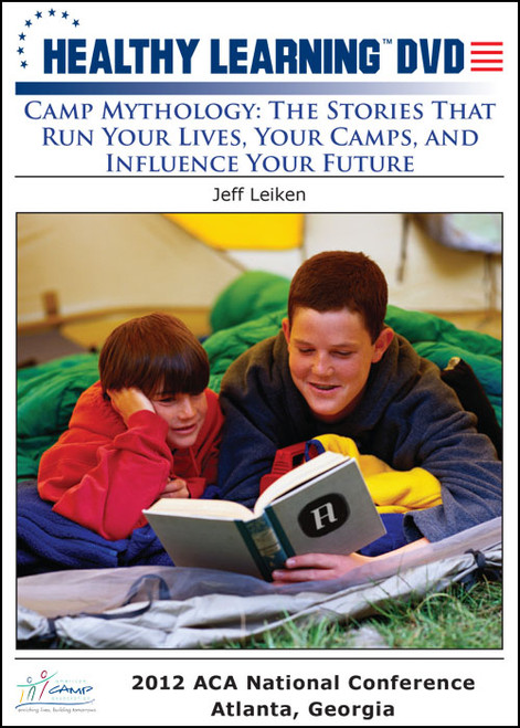 Camp Mythology: The Stories That Run Your Lives, Your Camps, and Influence Your Future