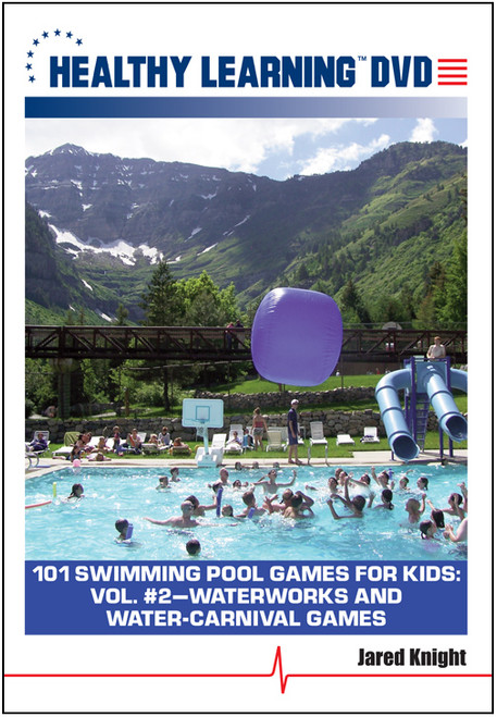 101 Swimming Pool Games for Kids: Vol. #2-Waterworks and Water-Carnival Games