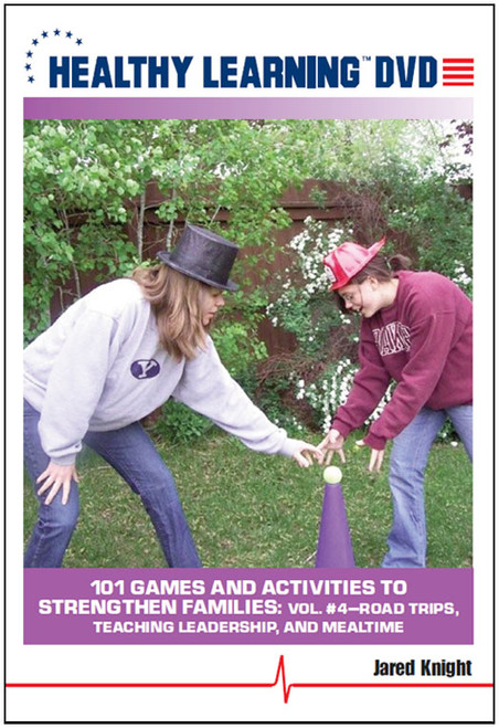 101 Games and Activities to Strengthen Families: Vol. #4-Road Trips, Teaching Leadership, and Mealtime
