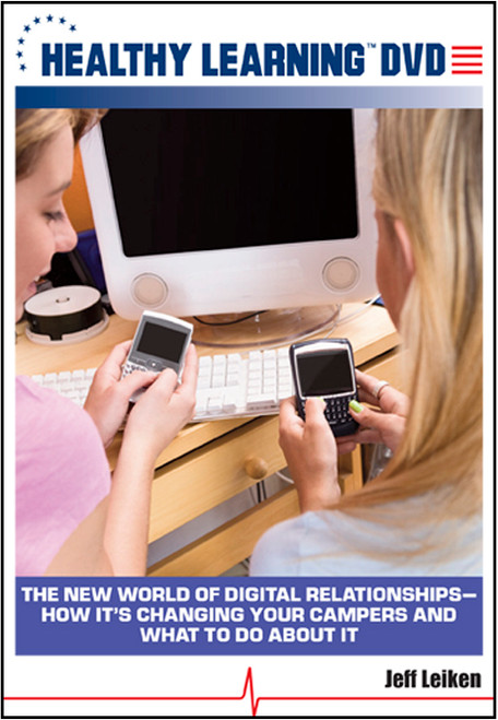 New World of Digital Relationships-How It's Changing Your Campers and What To Do About It