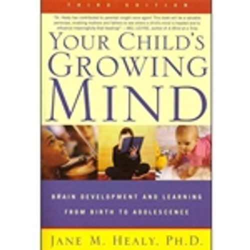 Your Child's Growing Mind: Brain Development and Learning from Birth to Adolescence (3rd Edition)