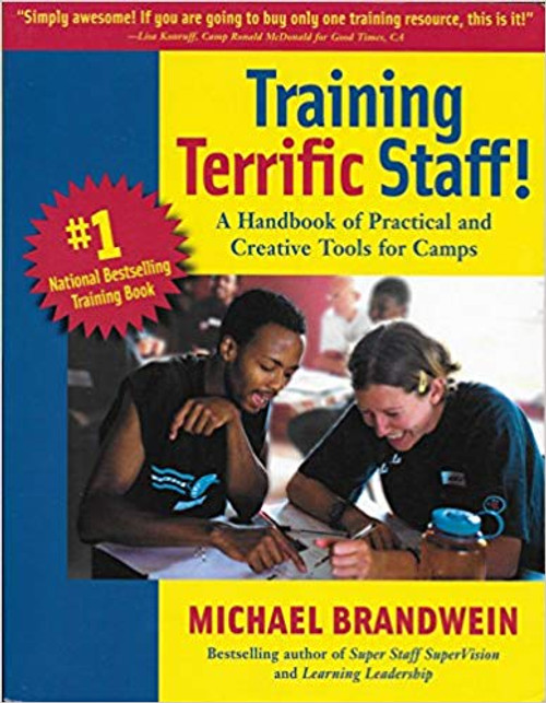 Training Terrific Staff! Volume 1: A Handbook of Practical and Creative Tools for Camp