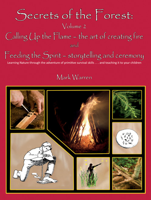 Secrets of the Forest Volume 2: Calling Up the Flame – the Art of Creating Fire and Feeding the Spirit – Storytelling and Ceremony