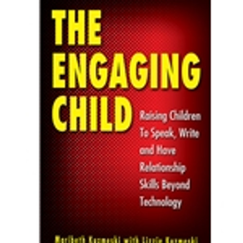 The Engaging Child: Raising Children to Speak, Write, and Have Relationship Skills Beyond Technology