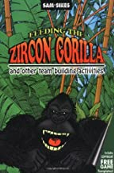 Feeding the Zircon Gorilla and Other Team-Building Activities