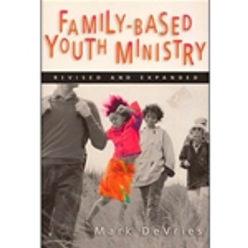 Family-Based Youth Ministry (Revised and Expanded)