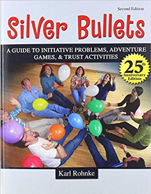 Silver Bullets: A Guide to Initiative Problems, Adventure, Games, & Trust Activities