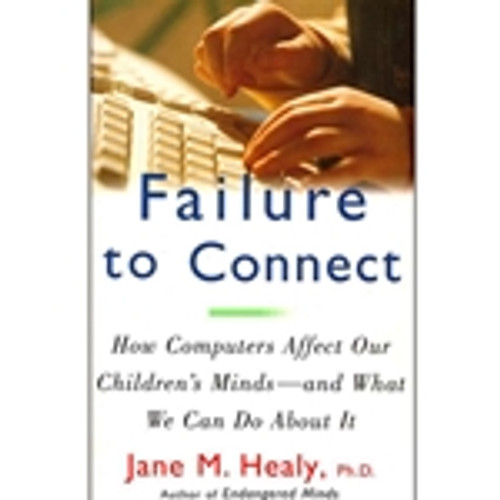 Failure to Connect: How Computers Affect Our Children's Minds-and What We Can Do About It